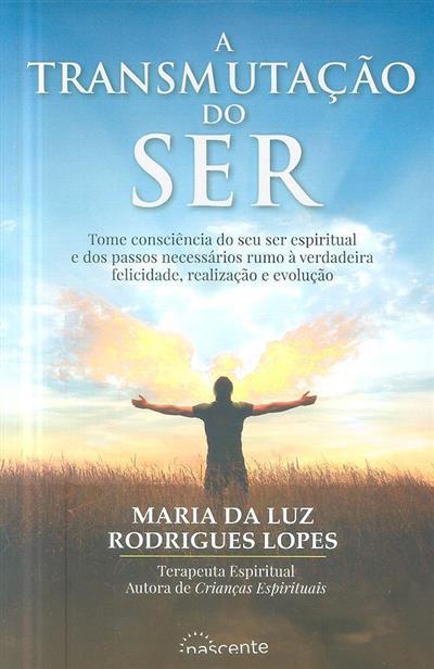A transmutação do ser (Maria da Luz Rodrigues Lopes)