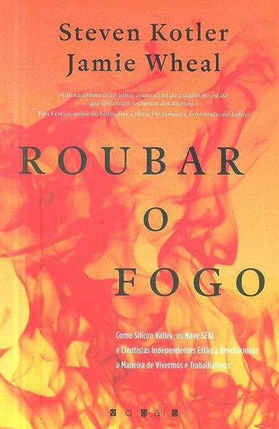 Roubar o fogo (Steven Kotler, Jamie Wheal)