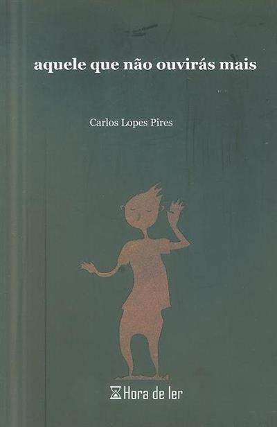 Aquele que não ouvirás mais (Carlos Lopes Pires)
