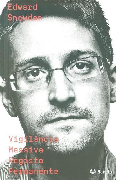 Vigilância massiva, registo permanente (Edward Snowden)