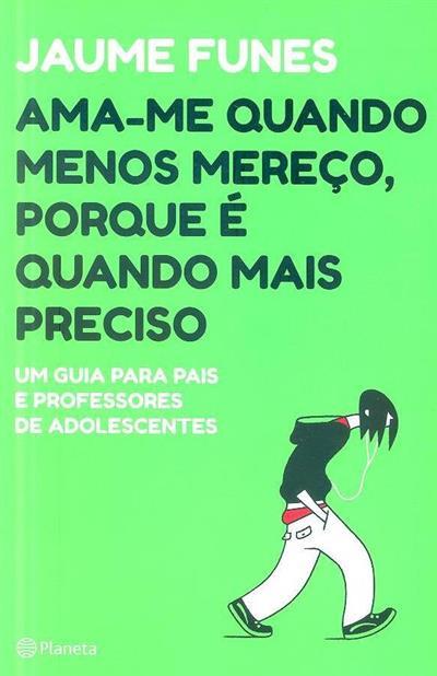 Ama-me quando menos mereço, porque é quando mais preciso (Jaume Funes)