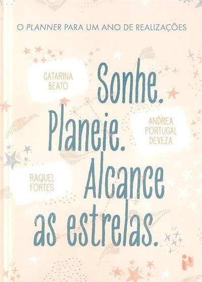 Sonhe, planeie, alcance as estrelas (Catarina Beato, Andrea Portugal Deveza, Raquel Fortes)