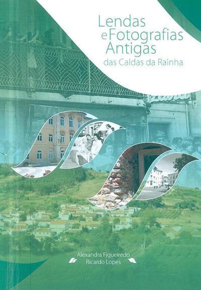 Lendas e fotografias antigas das Caldas da Rainha (Alexandra Figueiredo, Ricardo Lopes)