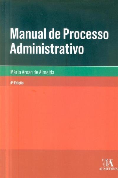 Manual de processo administrativo (Mário Aroso de Almeida)
