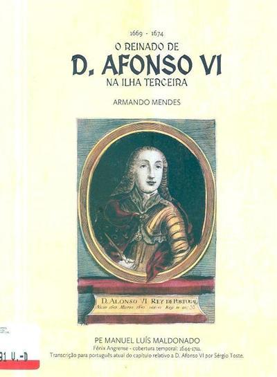 O reinado de Afonso VI na ilha Terceira, 1669-1674 (Armando Mendes, Sérgio Toste)