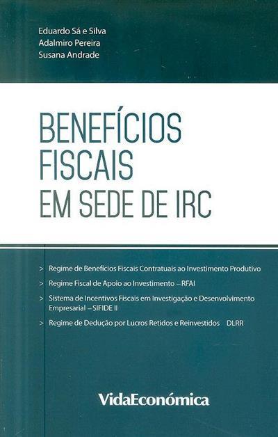 Benefícios fiscais em sede de IRC (Eduardo Sá e Silva, Adalmiro Pereira, Susana Andrade)