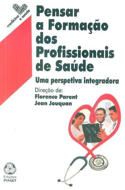 Pensar a formação dos profissionais de saúde (dir. Florence Parent, Jean Jouquan)