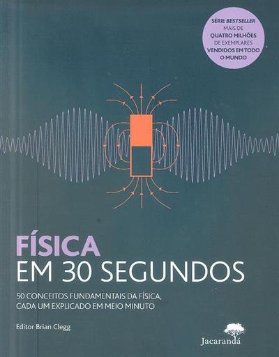Física em 30 segundos (Philip Ball... [et al.])
