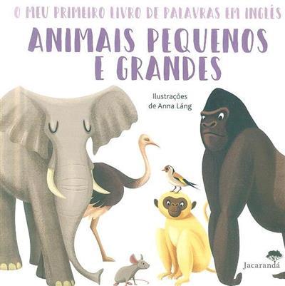 Animais pequenos e grandes (il. Anna Láng)