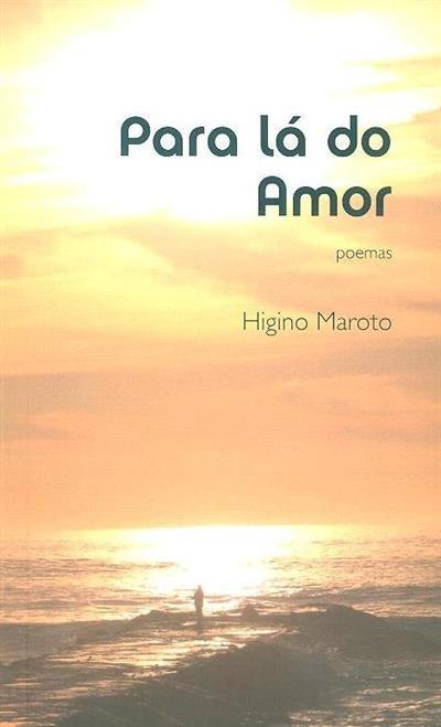 Para lá do amor (Higino Maroto)