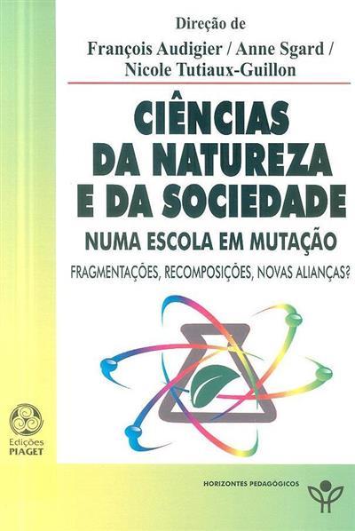 Ciências da natureza e da sociedade numa escola em mutação (dir. François Audigier, Anne Sgard, Nicole Tutiaux-Guillon)
