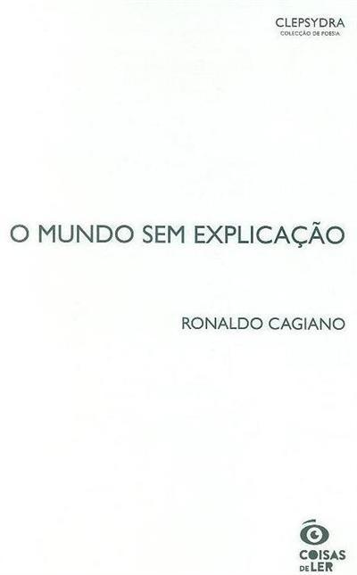 O mundo sem explicação (Ronaldo Cagiano)