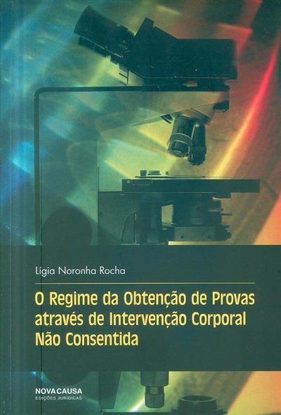 O regime da obtenção de provas através de intervenção corporal não consentida (Lídia Noronha Rocha)