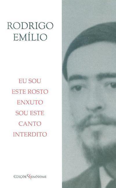 Eu sou este rosto enxuto, sou este canto interdito (Rodrigo Emílio)