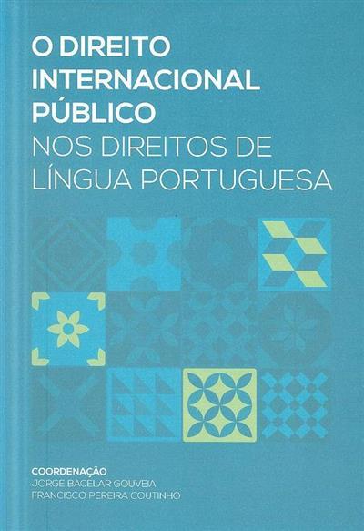 O direito internacional público nos direitos de língua portuguesa (coord. Jorge Bacelar Gouveia, Francisco Pereira Coutinho)
