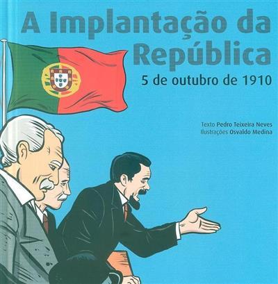 A Implantação da República, 5 de Outubro de 1910 (texto Pedro Teixeira Neves)