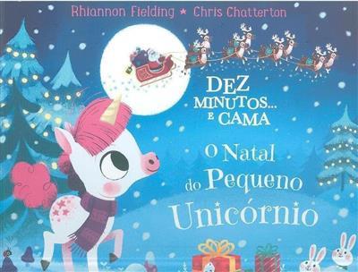 Dez minutos... e cama, o Natal do pequeno unicórnio (Rhiannon Fielding)