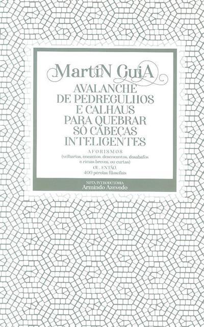 Avalanche de pedregulhos e calhaus para quebrar só cabeças inteligentes, aforismos ou então 400 pérolas filosofais (Martin Guia)