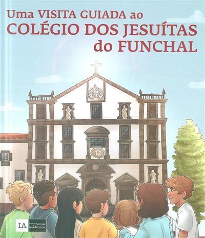 Uma visita guiada ao Colégio dos Jesuitas do Funchal (Lígia Brazão, Carlos Diogo Pereira)