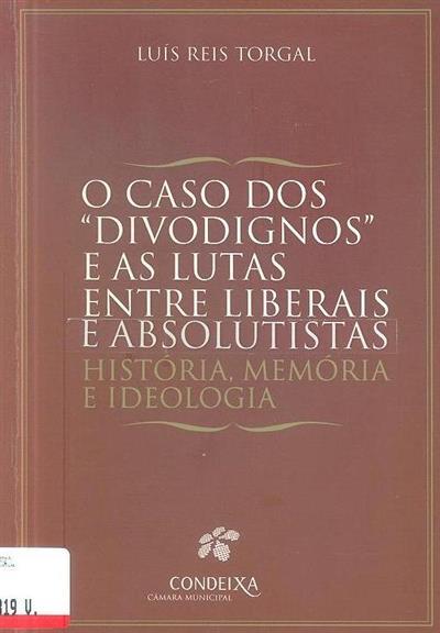 "O caso dos ""Divodignos"" e as lutas entre Liberais e Absolutistas (Luís Reis Torgal)"
