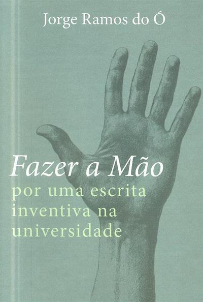Fazer a mão por uma escrita inventiva na universidade (Jorge Ramos do Ó)