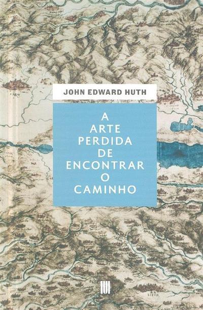 A arte perdida de encontrar o caminho (John Eduard Huth)
