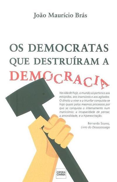 Os democratas que destruíram a democracia (João Maurício Brás)