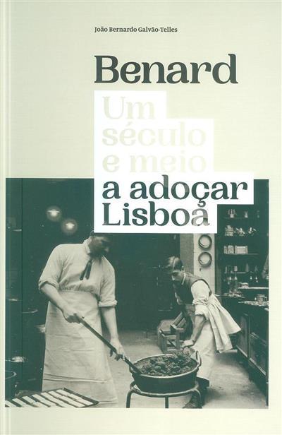 Benard, um século e meio a adoçar Lisboa (João Bernardo Galvão-Telles)