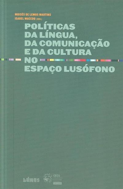 Políticas da língua, da comunicação e da cultura no espaço lusófono (ed. Moisés de Lemos Martins, Isabel Macedo)
