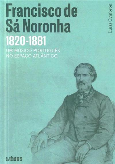 Francisco de Sá Noronha, 1820-1881 (Luísa Cymbron)
