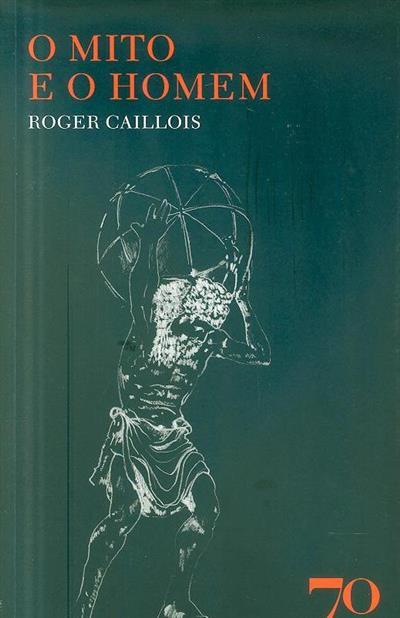 O mito e o homem (Roger Caillois)