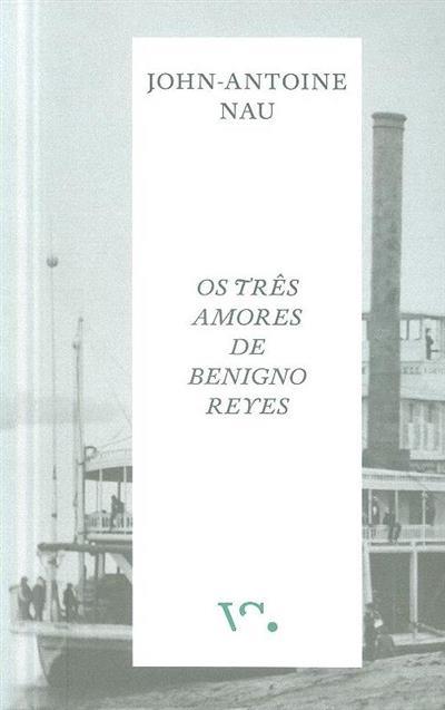 Os três amores de Benigno Reyes (John-Antoine Nau)