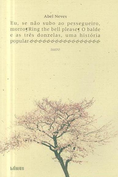 Eu, se não subo ao pessegueiro, morro ; (Abel Neves)