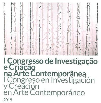 I Congresso de Investigação e Criação na Arte Contemporânea (com. científica João Mendes Rosa, José Fuentes Esteve, António Navarro Fernández)