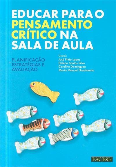 Educar para o pensamento crítico na sala de aula (coord. José Pinto Lopes... [et al.])