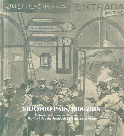 Sidónio Pais, 1918-2018 (coord. Maria Antónia Pinto de Matos)