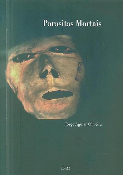 Parasitas mortais ;  (Jorge Aguiar Oliveira)