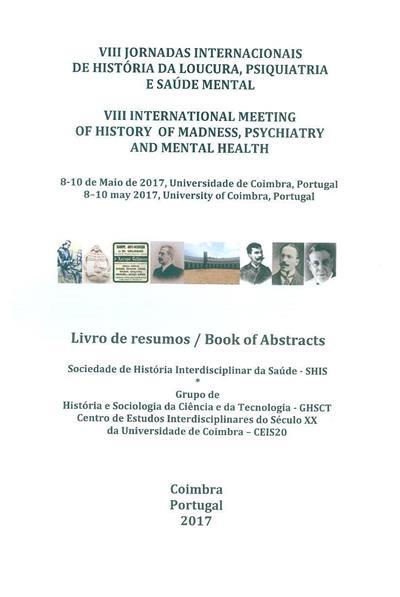 VIII Jornadas Internacionais de História da Loucura, Psiquiatria e Saúde Mental (ed. Ana Leonor Pereira, João Rui Pita)
