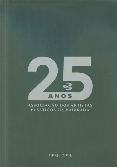 25 anos - Associação dos Artistas Plásticos da Bairrada, 1994-2019 (coord. Ana Vera J. E. Pinheiro, Mário Fernando Moreira Martins)