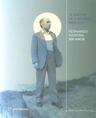 """""""E não sei se o mundo nasceu"""" Fernando Namora 100 anos (coord. Fátima Pires)"""