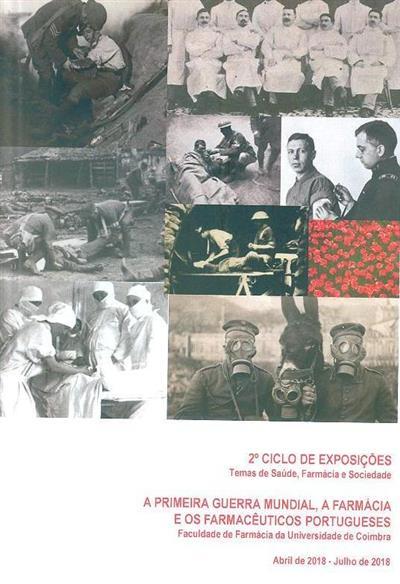 A primeira guerra mundial, a farmácia e os farmacêuticos portugueses (Ana Leonor Pereira, João Rui Pita, Victoria Bell)
