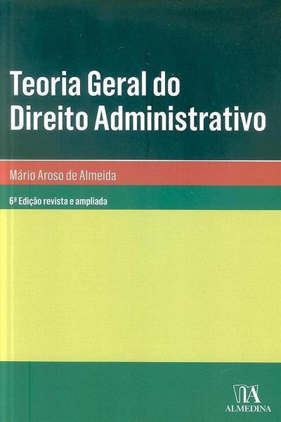 Teoria geral do direito administrativo (Mário Aroso de Almeida)