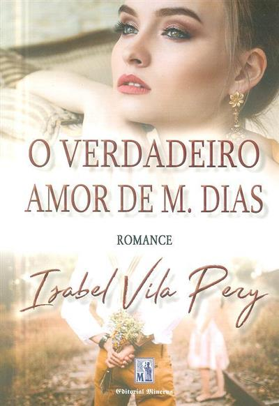 O verdadeiro amor de M. Dias (Isabel Vila Pery)