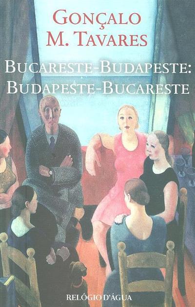Bucareste-Budapeste, Budapeste-Bucareste (Gonçalo M. Tavares)