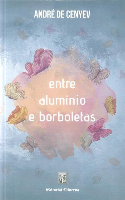 Entre alumínio e borboletas (André de Cenyev)