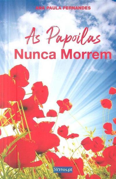 As papoilas nunca morrem (Ana Paula Fernandes)