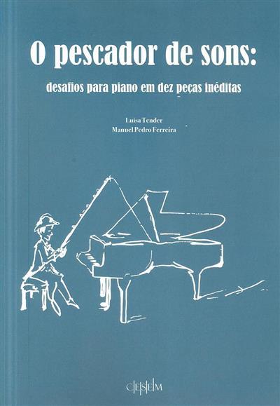 O pescador de sons (texto e interpretação musical Luísa Tender)