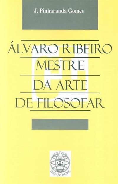 Álvaro Ribeiro, mestre da arte de filosofar (J. Pinharanda Gomes)