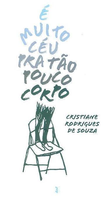 É muito céu pra tão pouco corpo (Cristiane Rodrigues de Souza)