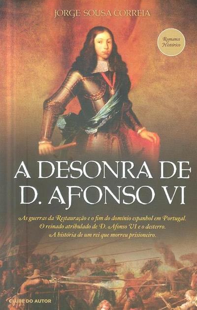 A desonra de D. Afonso VI (Jorge Sousa Correia)